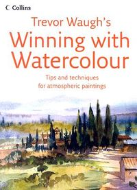 Trevor Waugh's Winning With Watercolour