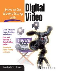 How to Do Everything With Digital Video