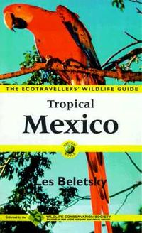 The Ecotraveller's Wildlife Guide Tropical Mexico