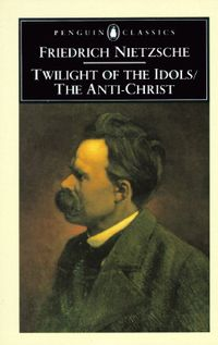 Twilight of the Idols and the Anti Christ