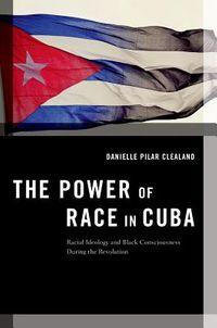 The Power of Race in Cuba