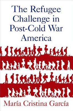 The Refugee Challenge in Post-Cold War America