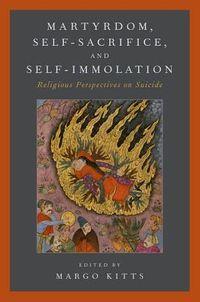 Martyrdom, Self-Sacrifice, and Self-Immolation