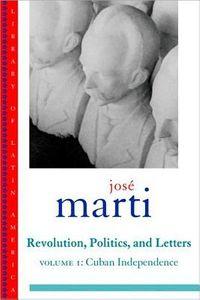 Jose Marti Revolution, Politics and Letters