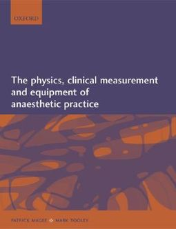 The Physics, Clinical Measurement And Equipment Of Anaesthetic Practice
