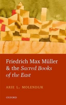 Friedrich Max Muller and the Sacred Books of the East