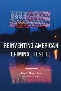Reinventing American Criminal Justice