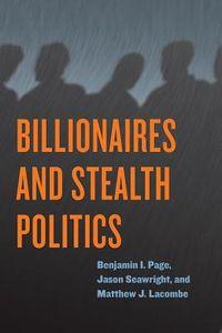 Billionaires and Stealth Politics