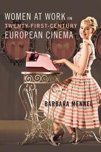 Women at Work in Twenty-First-Century European Cinema