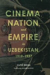Cinema, Nation, and Empire in Uzbekistan 1919-1937
