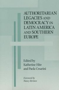 Authoritarian Legacies and Democracy in Latin America and Southern Europe