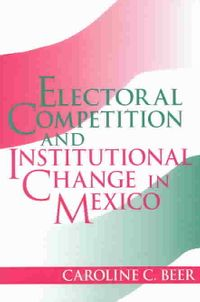 Electoral Competition and Institutional Change in Mexico