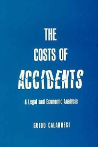The Costs of Accidents; A Legal and Economic Analysis.