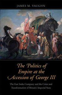 The Politics of Empire at the Accession of George III