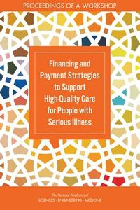 Financing and Payment Strategies to Support High-Quality Care for People With Serious Illness