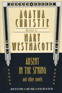 Absent in the Spring and Other Novels