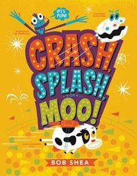 Crash, Splash, or Moo!