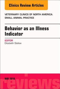 Behavior As an Illness Indicator, an Issue of Veterinary Clinics of North America