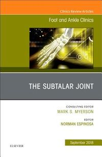 The Subtalar Joint, an Issue of Foot and Ankle Clinics of North America