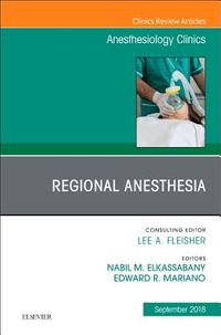 Regional Anesthesia, an Issue of Anesthesiology Clinics