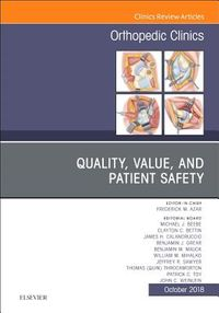 Quality, Value, and Patient Safety in Orthopedic Surgery, an Issue of Orthopedic Clinics