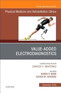 Value-added Electrodiagnostics, an Issue of Physical Medicine and Rehabilitation Clinics of North America
