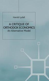 A Critique of Orthodox Economics
