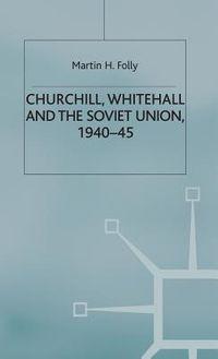 Churchill, Whitehall and the Soviet Union 1940-45