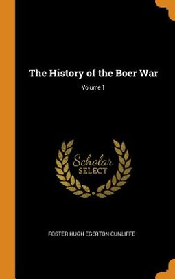 The History of the Boer War; Volume 1