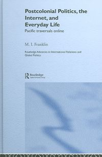 Postcolonial Politics, The Internet, and Everyday Life