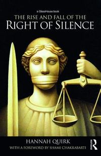 The Rise and Fall of the Right of Silence