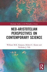 Neo-Aristotelian Perspectives on Contemporary Science