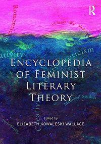 Encyclopedia of Feminist Literary Theory