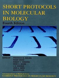 Short Protocols in Molecular Biology : A Compendium of Methods from Current Protocols in Molecular Biology