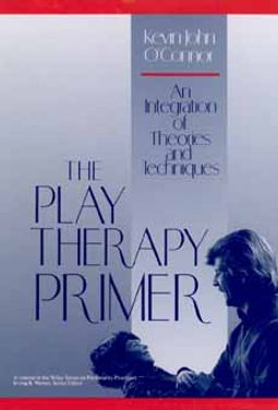 Play Therapy Primer : An Integration of Theories and Techniques