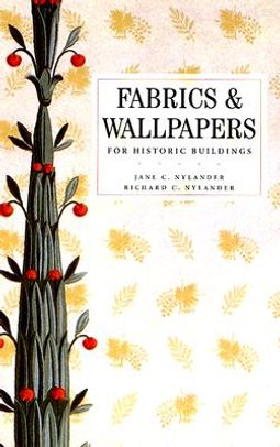 Fabrics And Wallpapers For Historic Buildings: A Guide To Selecting Reproduction Fabrics/A Guide To Selecting Reproduction Wallpapers