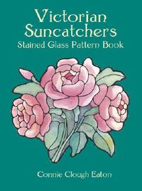 Victorian Suncatchers Stained Glass Pattern Book