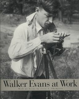 Walker Evans at Work : 747 Photographs Together With Documents Selected from Letters, Memoranda, Interviews, Notes With an Essay
