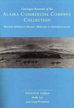 Catalogue Raisonne of the Alaska Commercial Company Collection, Phoebe Apperson Hearst Museum of Anthropology