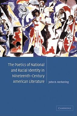 The Poetics of National and Racial Identity in Nineteenth-Century American  Literature by Kerkering, John D
