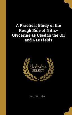 A Practical Study of the Rough Side of Nitro-Glycerine as Used in the Oil and Gas Fields