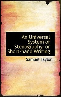 An Universal System of Stenography, or Short-hand Writing
