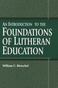 An Introduction to the Foundations of Lutheran Education