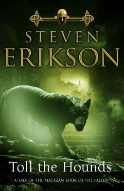 Toll the Hounds : A Tale of the Malazan Book of the Fallen