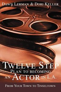 Twelve Step Plan To Becoming An Actor In L.a.