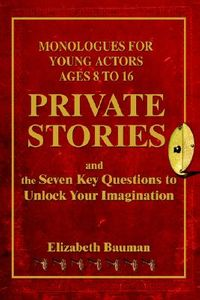 Private Stories, Monologues for Young Actors Ages 8 to 16