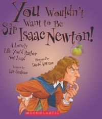 You Wouldn't Want to Be Sir Isaac Newton!