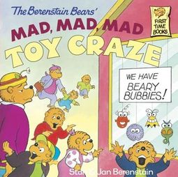 The Berenstain Bears Mad, Mad, Mad Toy Craze