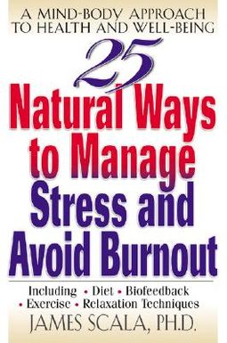 25 Natural Ways to Manage Stress and Prevent Burnout