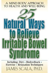 25 Natural Ways to Relieve Irritable Bowel Syndrome